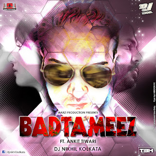 DOWNLOAD-BADTAMEEZ-Ft.-Ankit-Tiwari-REMIX-DJ-NIKHIL-[KOLKATA]