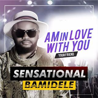 Sensational Bamidele – Am In Love with you [@shinebami21]
