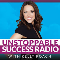 Unstoppable Success Radio with Kelly Roach