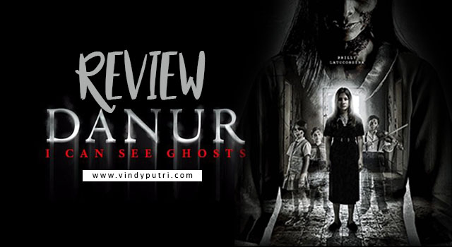 REVIEW Film DANUR - I Can See Ghosts