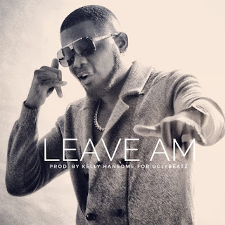 Music ::   Kelly Hansome – Leave Am