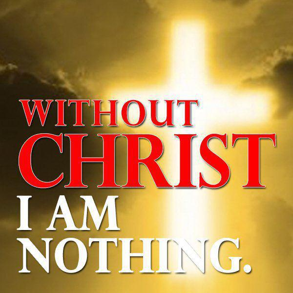 Without Christ I am Nothing