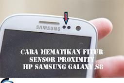 Cara Mematikan Fitur Sensor Proximity HP SAMSUNG GALAXY S8