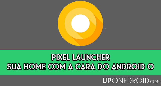 Pixel Launcher - Sua home com a cara do Android O
