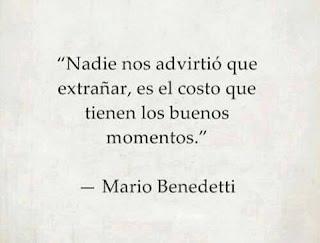 """""""Nadie nos advirtió que extrañar, es el costo que tienen los buenos momentos."""" Frases de Mario Benedetti"""