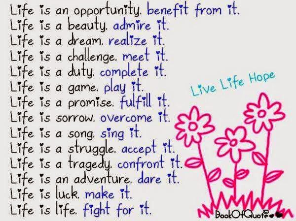 Life Is An Opportunity Benefit From It Life Is A Beauty Admire It
