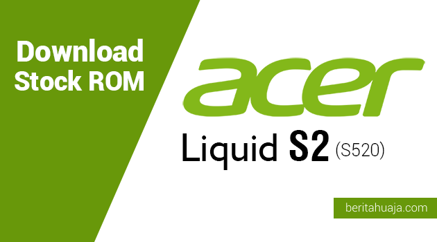 Download Stock ROM for Recovery Acer Liquid S2 (S520)