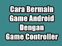 Cara Bermain Game Android Menggunakan Game Controller Bluetooth Wireless (OTG, Joystick, Gamepad)