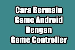 Cara Bermain Game Android Menggunakan Game Controller Bluetooth Wireless (OTG, Joystick, Gamepad)
