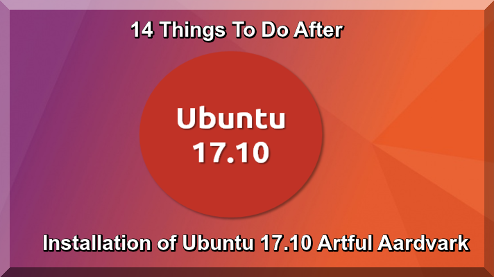 14 Things To Do After Installation of Ubuntu 17.10 Artful Aardvark