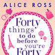 Review of Forty Things to do Before You're Forty by Alice Ross