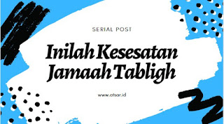 Inilah Kesesatan Jamaah Tabligh (1)