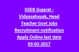 GSEB Gujarat -Vidyasahayak, Head Teacher Govt Jobs Recruitment notification Apply Online last date 03-02-2017