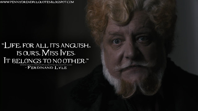 Life, for all its anguish, is ours, Miss Ives. It belongs to no other.