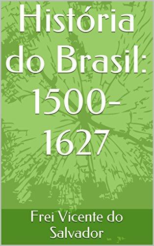 Historia do Brasil 1500-1627 - Frei Vicente de Salvador