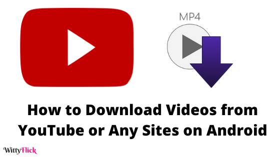 How to Download Videos from YouTube or Any Sites on Android