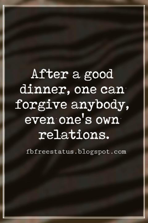 Inspiring Thanksgiving Quotes, After a good dinner, one can forgive anybody, even one's own relations. - Oscar Wilde