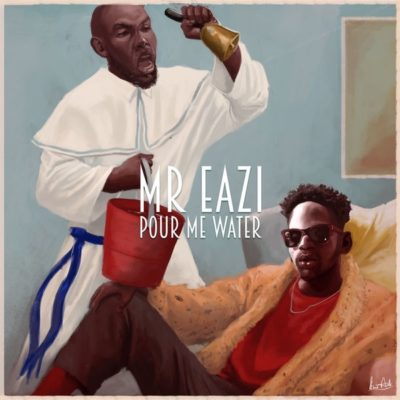 Music Lyrics: Mr Eazi 'Pour Me Water' (Complete lyrics)