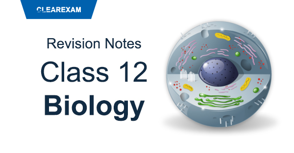 CBSE Class 12 Biology Revision Notes