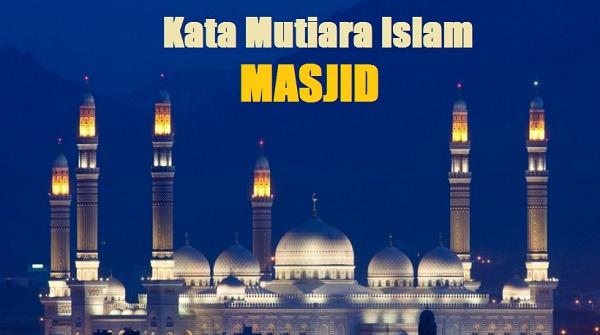 17+ Kata Mutiara Islam Tentang Masjid, Tempat yang Paling Dicintai Allah