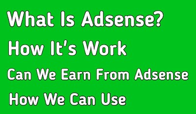 What is adsense how we can earn and how it is used?
