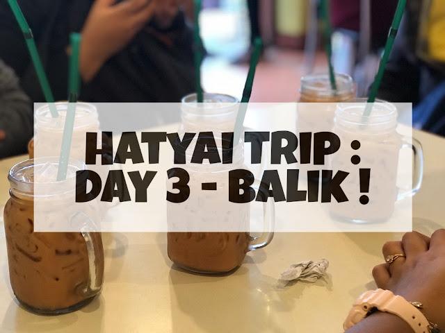 Hatyai Trip : Day 3 ( Kim Yong Market dan Balik!)