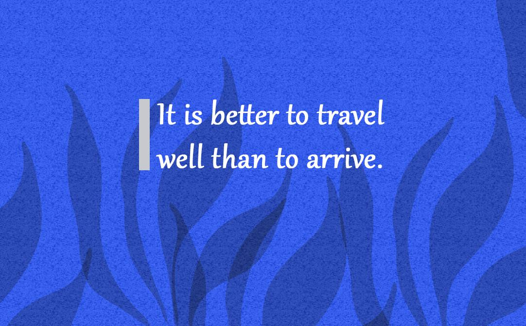 It Is Better To Travel Well Than To Arrive Buddha Writer