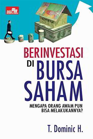 Berinvestasi di Bursa Saham Penulis T. Dominic H. PDF