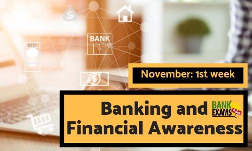 Banking and Financial Awareness November: 1st week