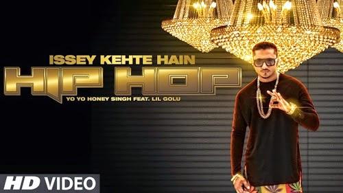 Issey Kehte Hain Hip Hop – Yo Yo Honey Singh 2014 Video Song 720p HD