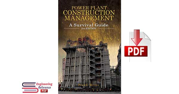 Power Plant Construction Management: A Survival Guide 2nd Edition by Peter G. Hessler