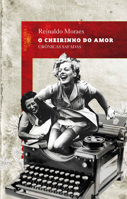 O cheirinho do amor Crônicas safadas - Reinaldo Moraes