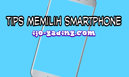 Di kurun digital menyerupai ini siapa sih yang tidak mempunyai smartphone atau handphone pinta Ini Dia 10 Tips Memilih Smartphone Yang Baik Untuk Anda