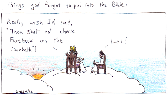 "things God forgot to put in the Bible #8. Cartoon by rob goetze. Picture shows God and Jesus sitting on clouds, taking in the sunset. God says, ""Really wish I'd said, 'Thou shalt not check Facebook on the Sabbath'!"" Jesus replies, ""LOL"""