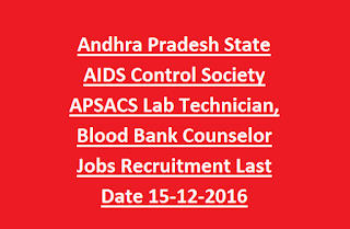 Andhra Pradesh State AIDS Control Society APSACS Lab Technician, Blood Bank Counselor Jobs Recruitment Last Date 15-12-2016