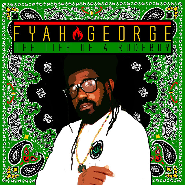 FYAH GEORGE - The Life of a Rudeboy (2017)