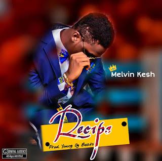 Music : Melvin Kesh Recipe