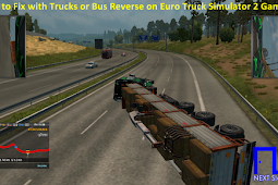 How to Fix with Trucks or Bus Reverse on Euro Truck Simulator 2 Games