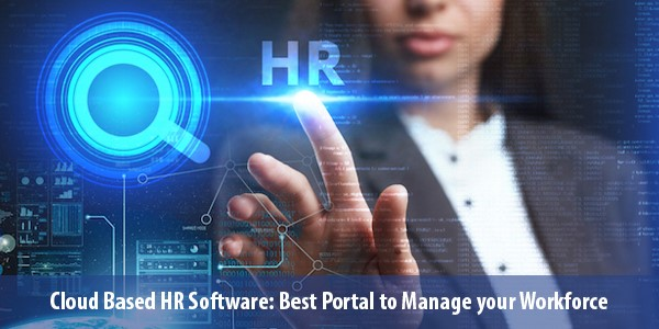 Cloud Based HR Software: Best Portal to Manage your Workforce