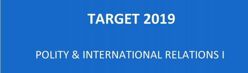 UPSC Target 2019 - Polity and International Relation I By