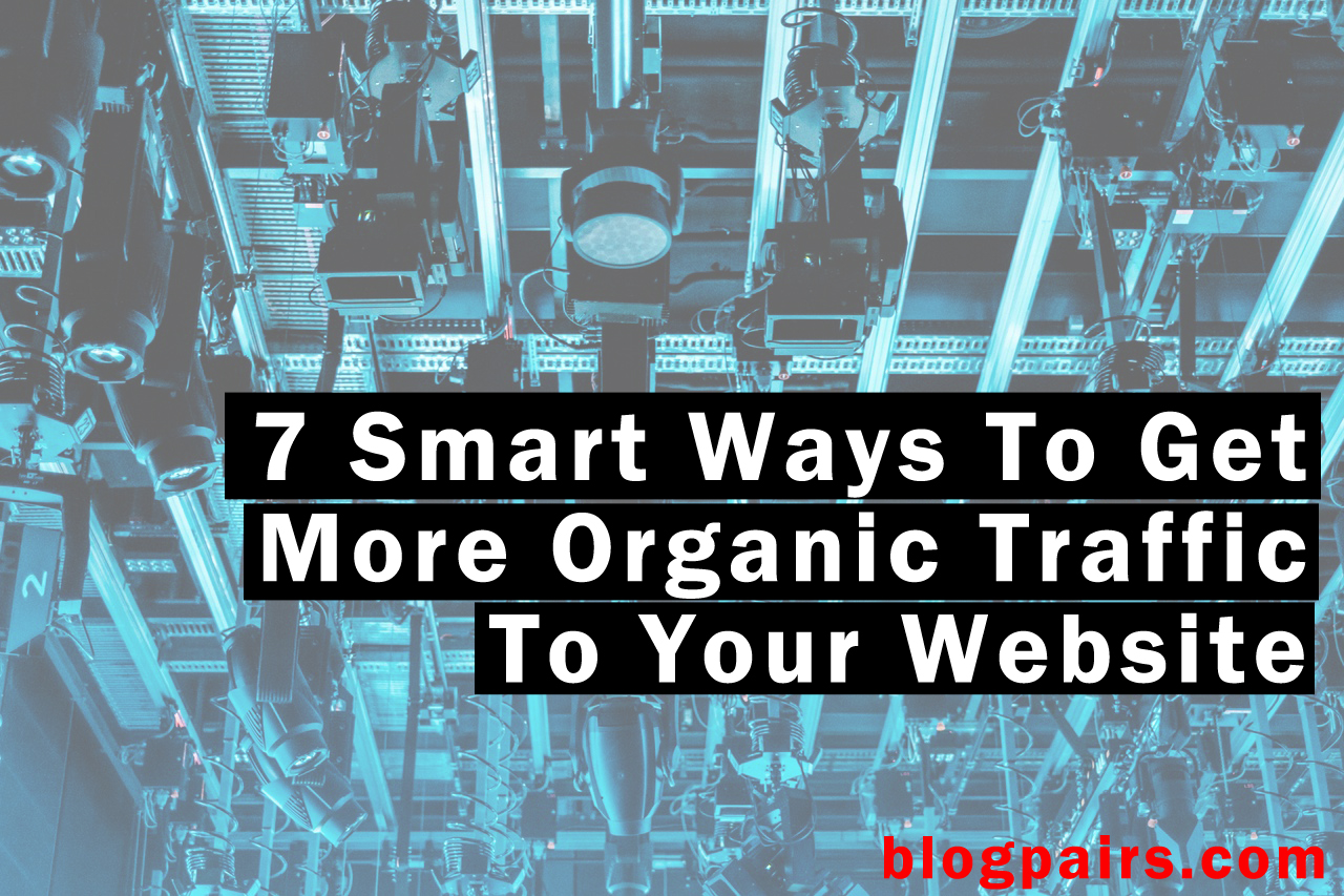Smart Ways To Get More Organic Traffic To Your Website