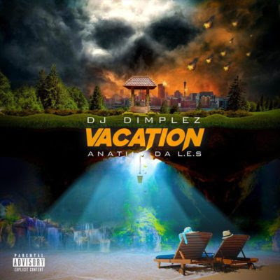 DJ Dimplez feat. Anatii & Da L.E.S - Vacation (2018) [Download]