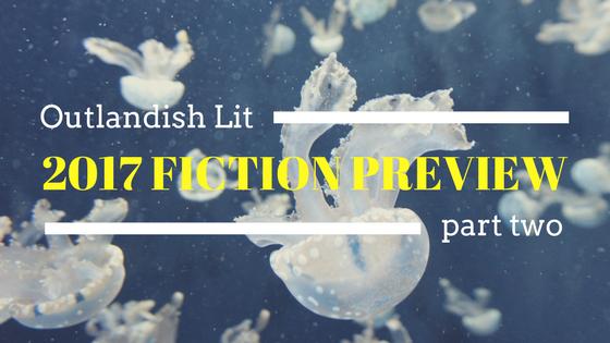 Outlandish Lit 2017 Fiction Preview :: Part Two