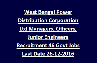 West Bengal Power Distribution Corporation Ltd Managers, Officers, Junior Engineers Recruitment 46 Govt Jobs Last Date 26-12-2016