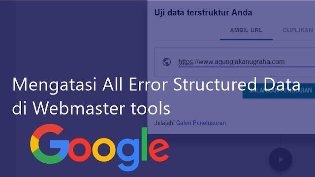 Cara Mengatasi All Error Structured Data di Webmaster tools Google