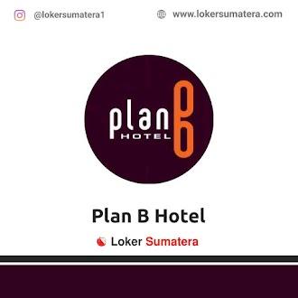 Lowongan Kerja Padang: Plan B Hotel Juni 2021