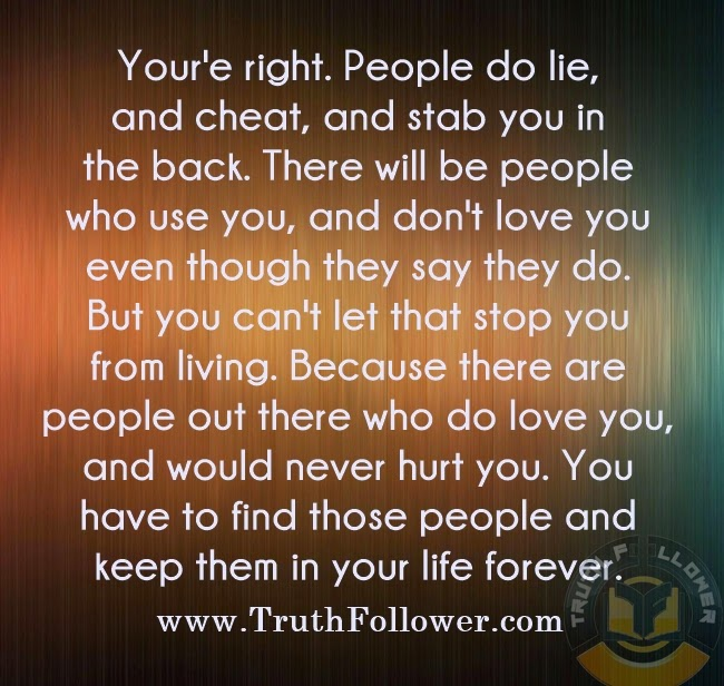 Truth Follower: People do lie, and cheat, and stab you in
