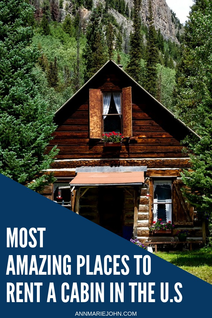 Most Amazing Places To Rent A Cabin In The U S Annmarie John