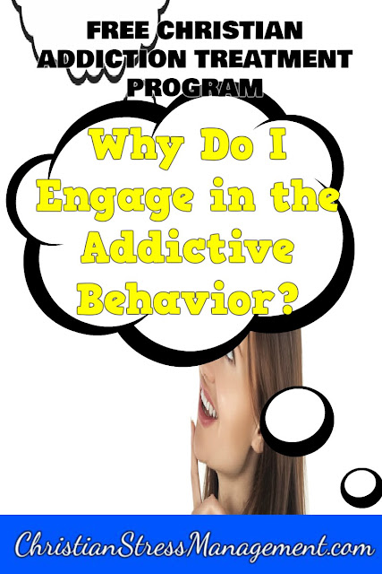 Free Bible based addiction treatment program step 8 Why do I engage in the addictive behavior?