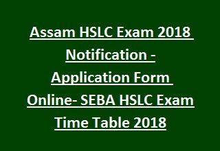 Assam HSLC Exam 2018 Notification -Application Form Online- SEBA HSLC Exam Time Table 2018